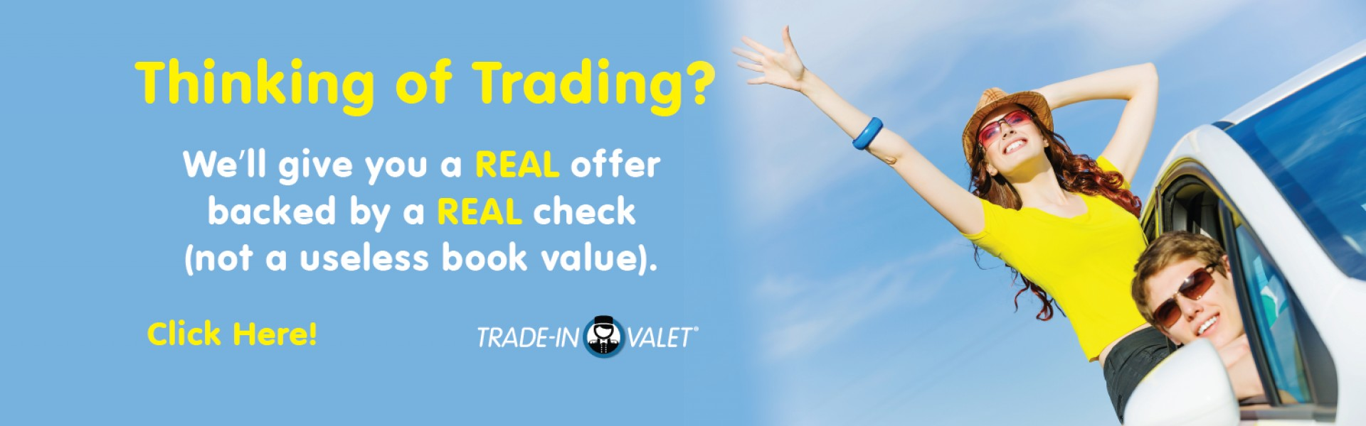Thinking of Trading? We'll give you a REAL offer backed by a REAL check (Not a useless book value)