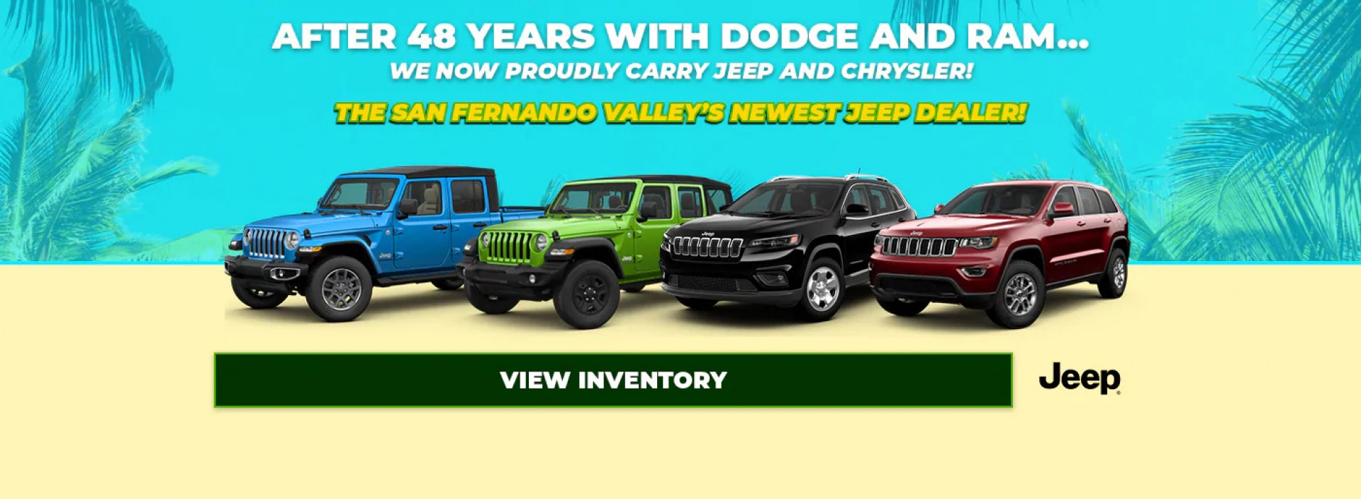After 48 years with Dodge and Ram, we now proudly carry Jeep and Chrysler. San Fernando Valley's newest Jeep dealer!