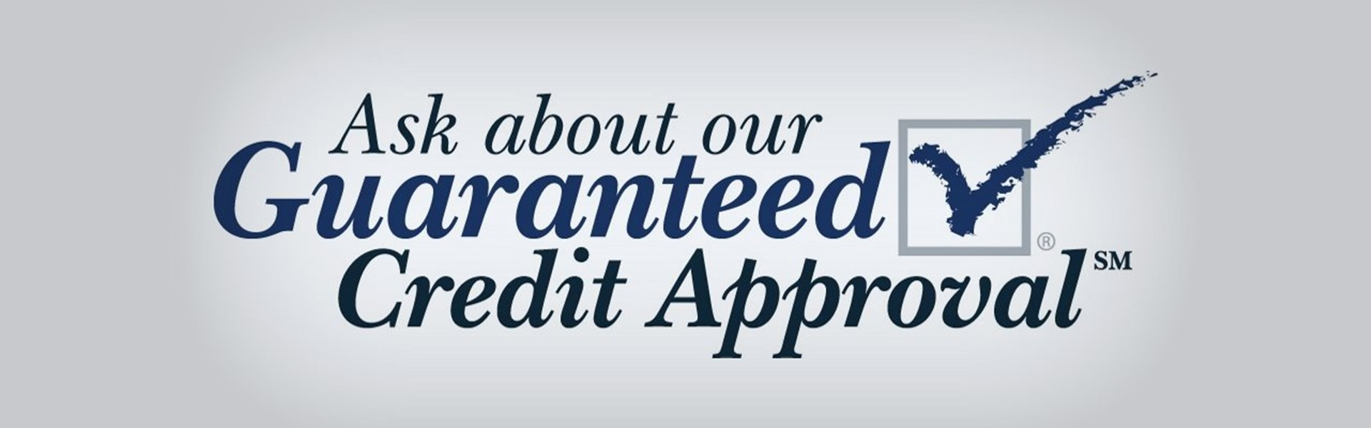 Ask About our Guaranteed Credit Approval