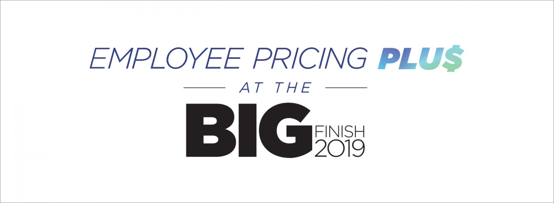 Employee Pricing Plus at the Big Finish 2019
