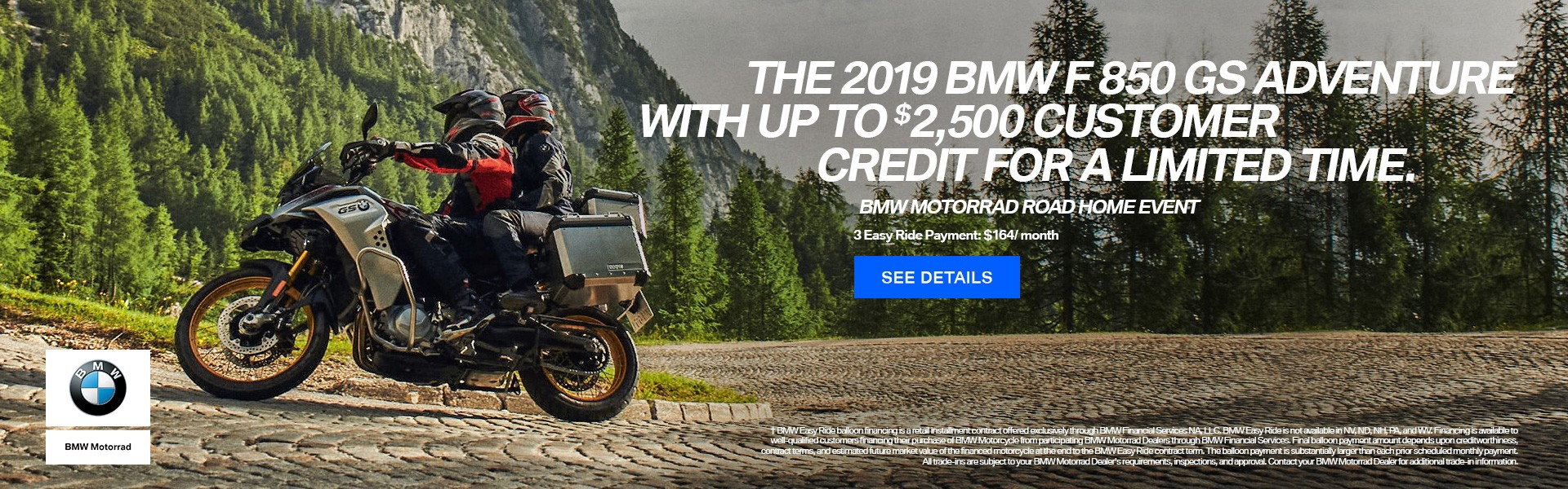 The 2019 BMW F 850 GS ADVENTURE with up to $2500 Customer Credit for a limited time.