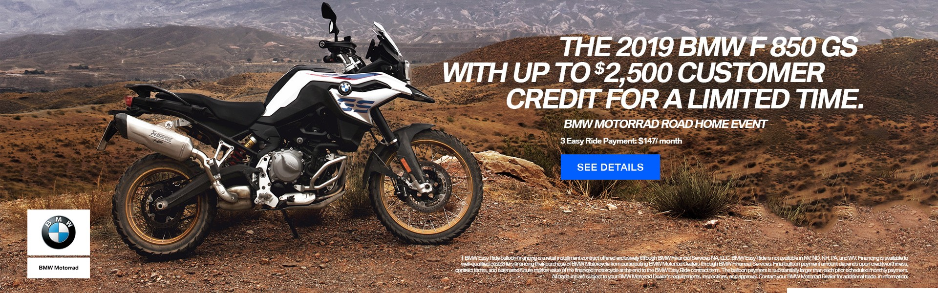 The 2019 BMW F 850 GS with up to $2500 Customer Credit for a limited time.