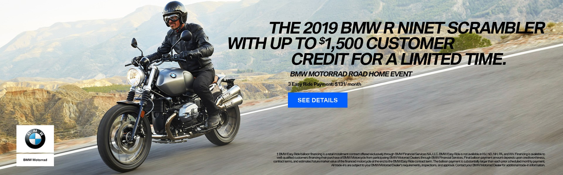 The 2019 BMW R NINE T SCRAMBLER with up to $1500 Customer Credit for a limited time.
