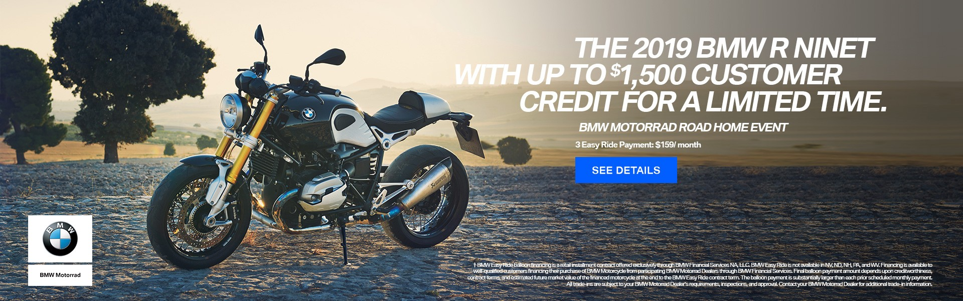 The 2019 BMW R NINET with up to $1500 Customer Credit for a limited time.